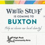 High Peak Community Arts to be new charity partner for White Stuff, Buxton!